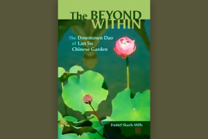 "Daniel Skach-Mills — ""The Beyond Within: The Downtown Dao of Lan Su Chinese Garden"""
